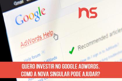Quero investir no Google Adwords. Como a Nova Singular pode ajudar?