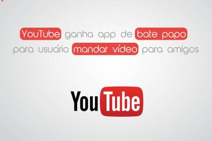 YouTube ganha app de bate-papo.
