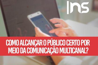 Como alcançar o público certo por meio da comunicação multicanal?