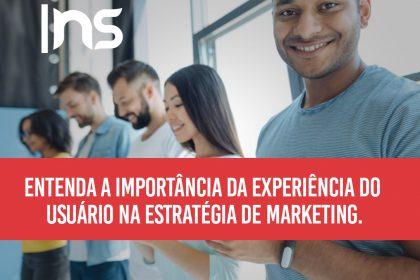 Entenda a importância da experiência do usuário na estratégia de marketing