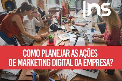 Como planejar as ações de marketing digital da empresa?