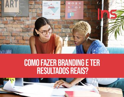 Como fazer branding e ter resultados reais?