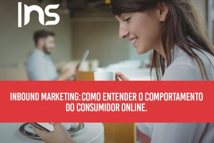 Inbound Marketing: como entender o comportamento do consumidor online