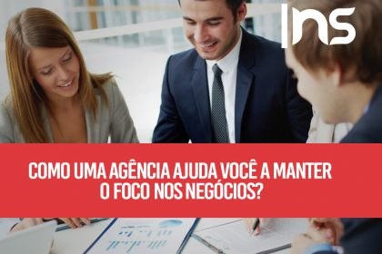 Como uma agência ajuda você a manter o foco nos negócios?