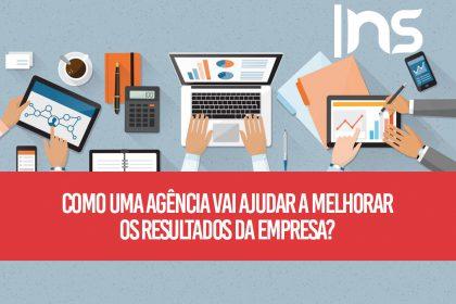 Como uma agência vai ajudar a melhorar os resultados da empresa?