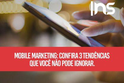 Mobile marketing: confira 3 tendências que você não pode ignorar