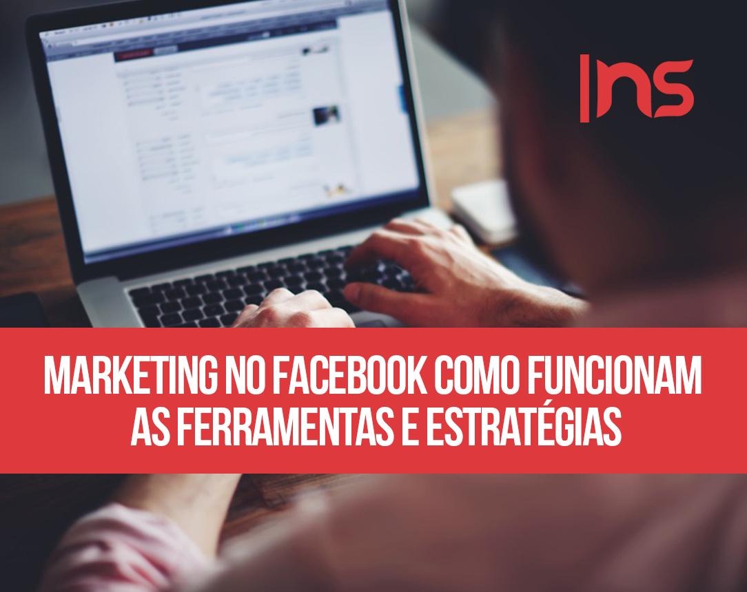 Marketing no Facebook: como funcionam as ferramentas e estratégias?