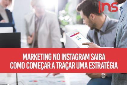 Marketing no Instagram: saiba como começar a traçar uma estratégia