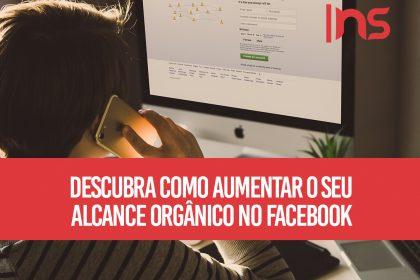 Descubra como aumentar o seu alcance orgânico no Facebook