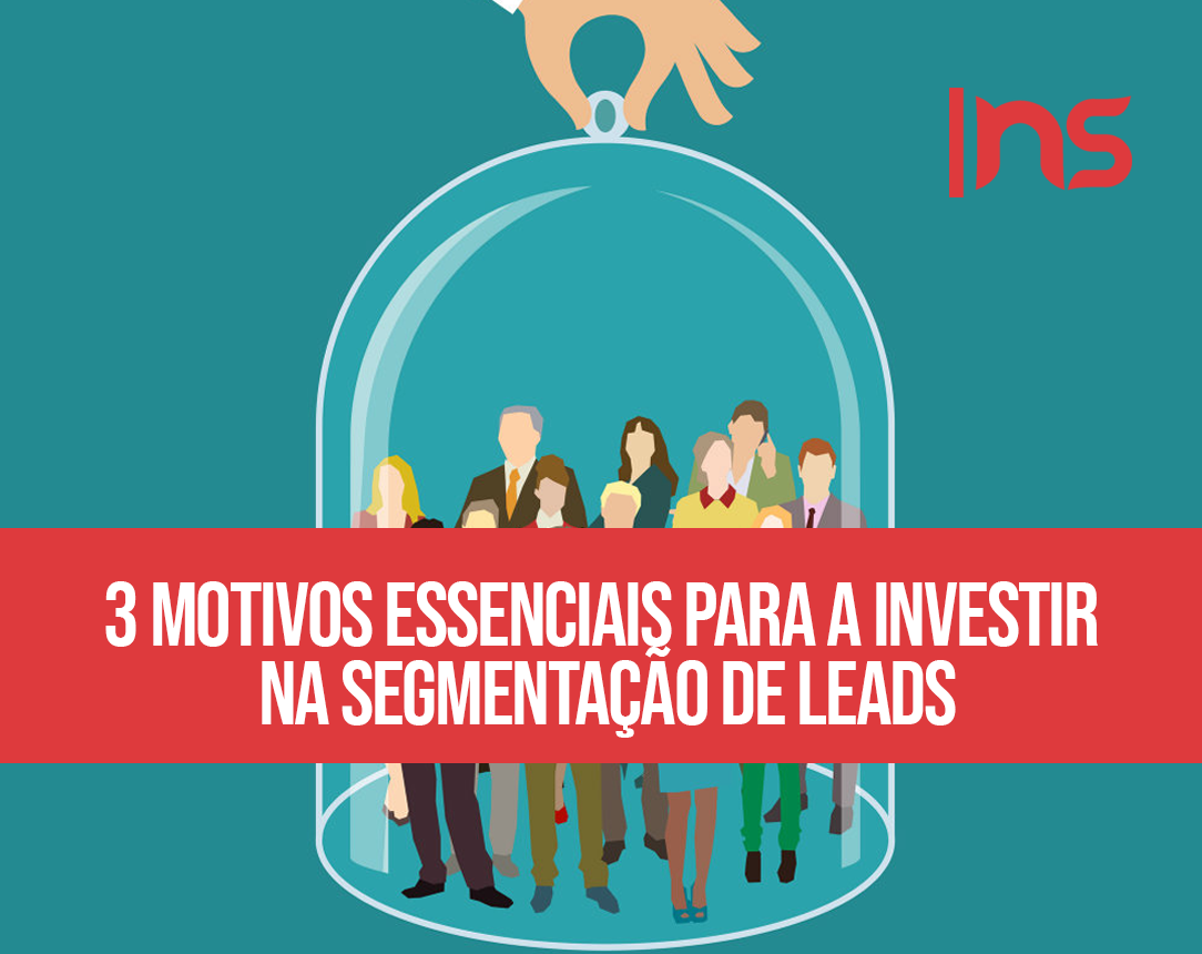3 motivos essenciais para a investir na segmentação de leads