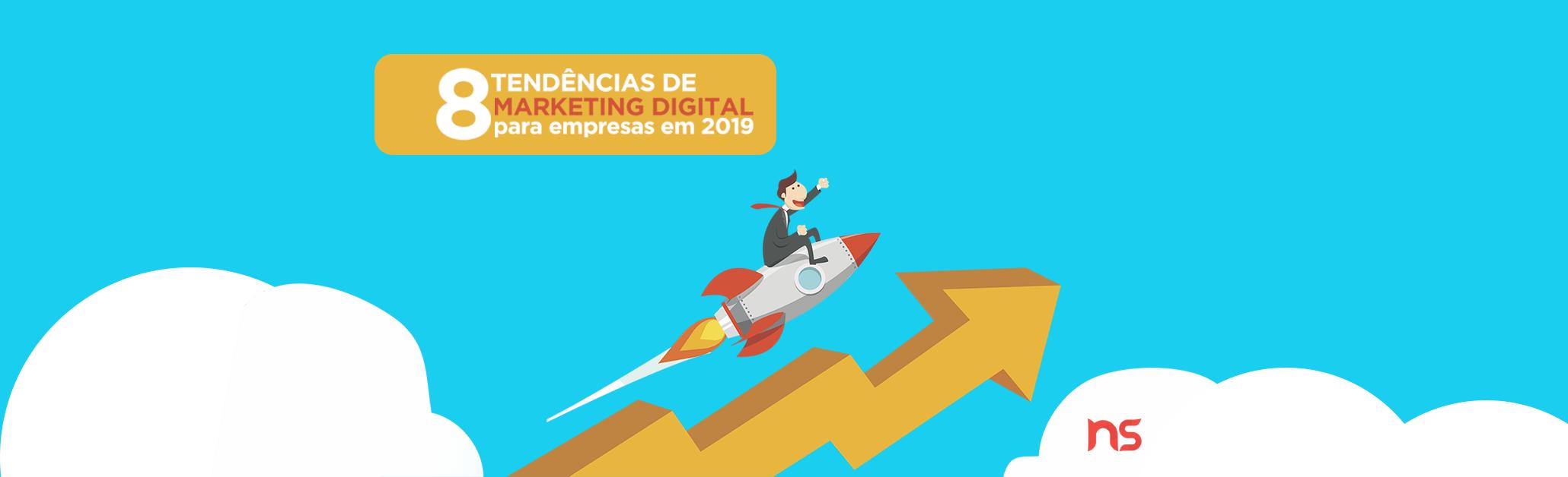 8 Tendências de Marketing Digital para as Empresas em 2019