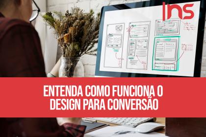 Entenda como funciona o design para conversão