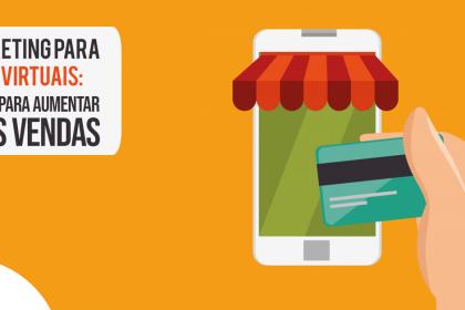Marketing para lojas virtuais: 4 dicas para aumentar suas vendas
