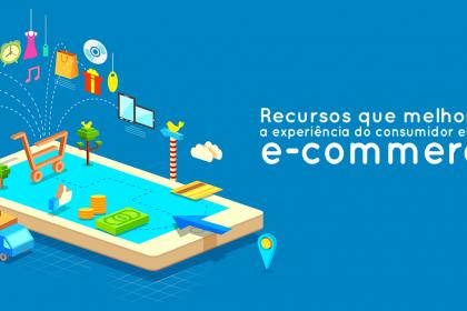 Recursos que melhoram a experiência do consumidor em um e-commerce