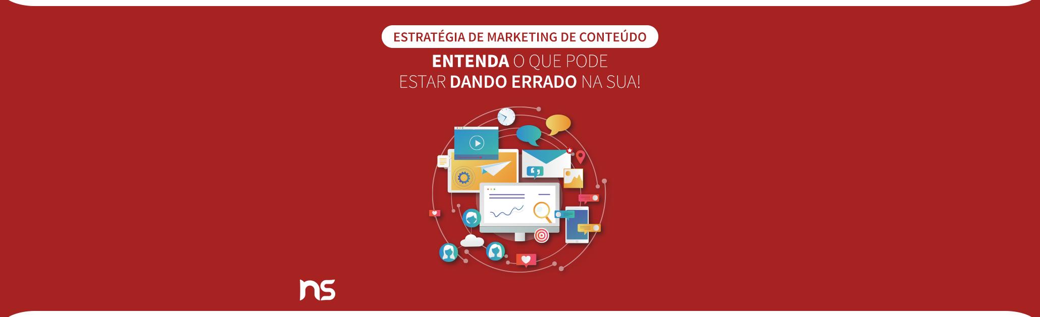 Estratégia de marketing de conteúdo: entenda o que pode estar dando errado na sua!