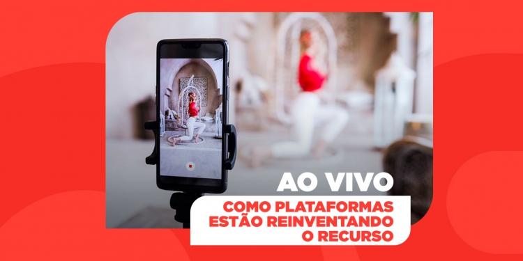 Ao vivo: Como plataformas estão reinventando o recurso